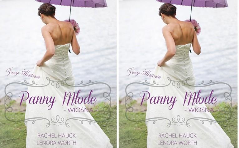 """Książka """"Panny młode Wiosna"""" , Rachel Hauck, Lenory Worth, Meg Moseley"""